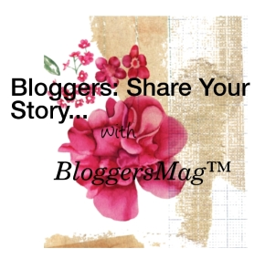 Bloggers: share your story with @BloggersMag